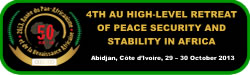 4th High-Level Retreat on the Promotion of Peace, Security and Stability in Africa Abidjan, Côte d'Ivoire, 29 – 30 October 2013
