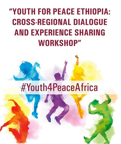 Youth for Peace Ethiopia: Cross-Regional Dialogue and Experience Sharing Workshop, Building the capacity of Young People in nation building, governance and peacebuilding efforts